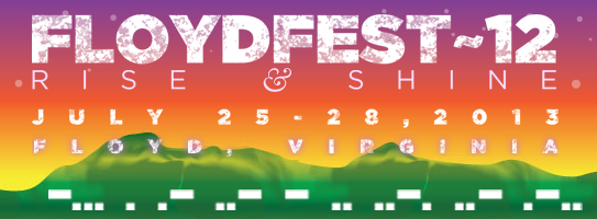 FloydFest 12 ~ Rise & Shine!  July 25th – 28th 2013