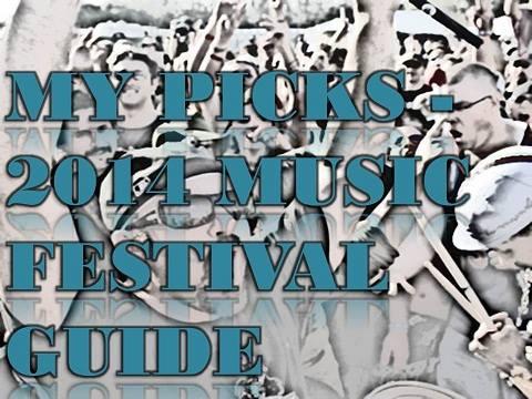 My Picks-2014 Music Festival Guide